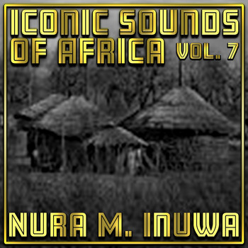 Nura M. Inuwa - Iconic Sounds Of Africa Vol, 7