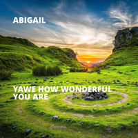 Abigail - Yawe How Wonderful You Are (Explicit)