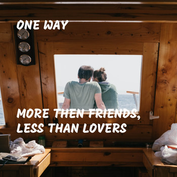 One Way - More Then Friends, Less Than Lovers