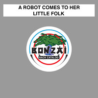 A Robot Comes To Her - Little Folk