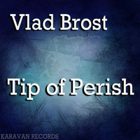 Vlad Brost - Tip of Perish