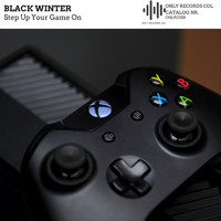 Black Winter - Step Up Your Game On
