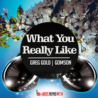 GREG GOLD, GOMSON - What You Really Like