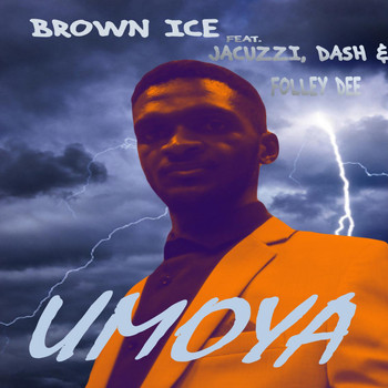 Brown Ice - Umoya (feat. Jacuzzi, Dash & Folley Dee)