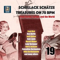 Various Artists - Schellack Schätze: Treasures on 78 RPM from Berlin, Europe and the World, Vol. 19