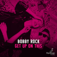 Bobby Rock - Get Up On This