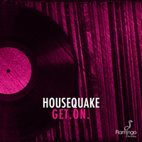 Housequake - GET.ON.