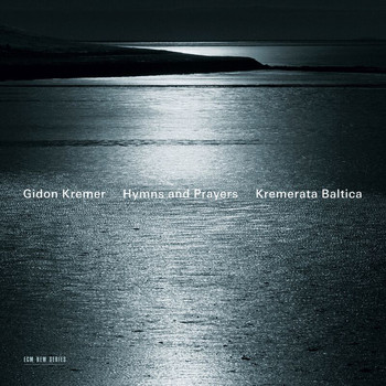Gidon Kremer - Hymns and Prayers: Tickmayer, Franck, Kancheli