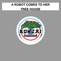 A Robot Comes To Her - Tree House