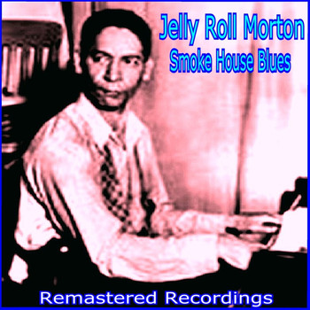 Jelly Roll Morton - Smoke House Blues