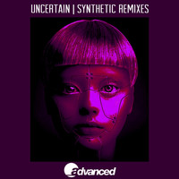 uncertain - Synthetic Remixes