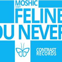 Moshic - Feline \ You Never Ever Be Alone