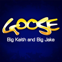 Goose - Big Keith and Big Jake