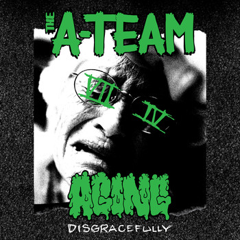 The A-team - Aging Disgracefully (Explicit)