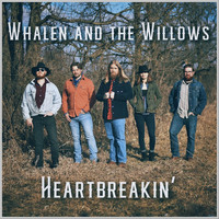 Whalen and the Willows - Heartbreakin'