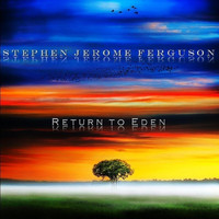 Stephen Jerome Ferguson - Return to Eden