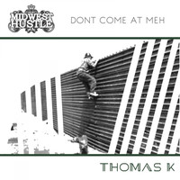 Thomas K - Don't Come At Meh
