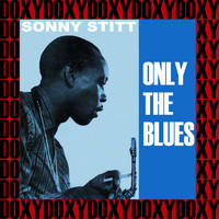Sonny Stitt - Only the Blues (Expanded, Remastered Version) (Doxy Collection)