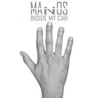 Manos - Inside My Car