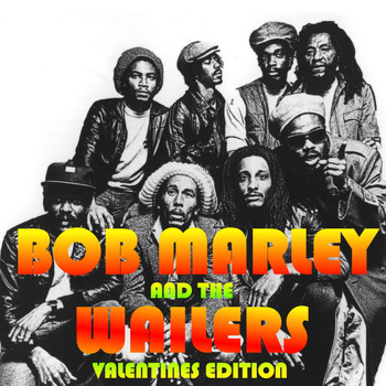 Bob Marley & The Wailers - Bob Marley And The Wailers: Valentines Edition