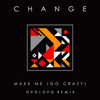 Change - Make Me (Go Crazy) [OPOLOPO Remix]