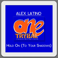 Alex Latino - Hold on (To Your Shadows)