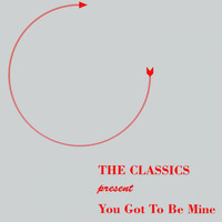 The Classics - Baby You Gotta Be Mine