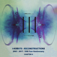 Various Artists - I-Robots - Reconstructions - 10th Year Anniversary, Chapter 2