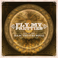Fly My Pretties - Live at the Isaac Theatre Royal (Explicit)