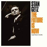 Stan Getz - The Future Is Now
