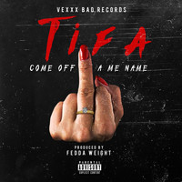 Tifa - Come Off A Me Name - Single (Explicit)