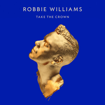 Robbie Williams - Take The Crown (Deluxe Edition)