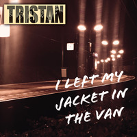 Tristan - I Left My Jacket In The Van