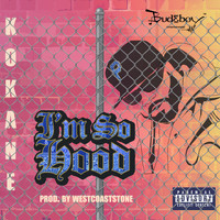 Kokane - I'm so Hood (Explicit)