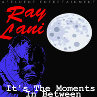 Ray Lani - It's the Moments in Between
