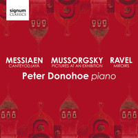 Peter Donohoe - Mussorgsky: Pictures at an Exhibition – Messiaen: Cantéyodjayâ – Ravel: Miroirs