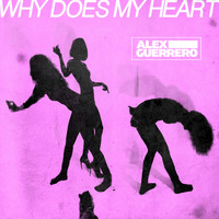 Alex Guerrero - Why Does My Heart