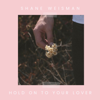 Shane Weisman - Hold on to Your Lover