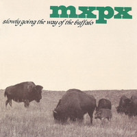 MxPx - Slowly Going The Way Of The Buffalo