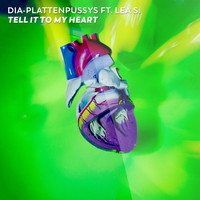 DIA-Plattenpussys - Tell It To My Heart