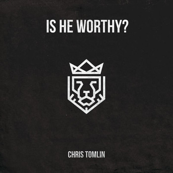 Chris Tomlin - Is He Worthy? - EP