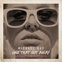 Michael Ray - One That Got Away (Layman Live Acoustic Version)