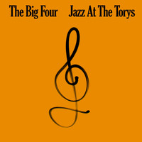 The Big Four - The Big Four: Jazz At The Torys