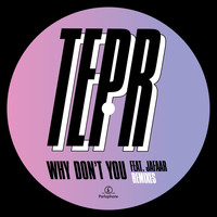 Tepr - Why Don't You (feat. JAFAAR) (Remixes)