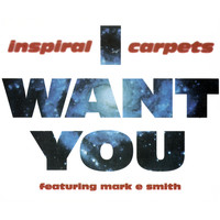 Inspiral Carpets - I Want You