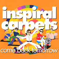 Inspiral Carpets - Come Back Tomorrow