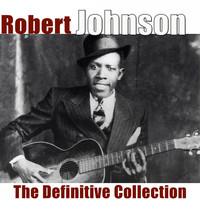 Robert Johnson - The Definitive Collection (Remastered 2018)