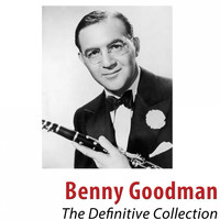 Benny Goodman - The Definitive Collection (Remastered 2018 [Explicit])