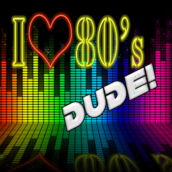 Various Artists - I Love 80s Dude!