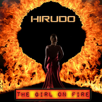 Hirudo - The Girl On Fire